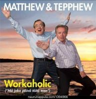 Matthew & Tepphew - workaholic