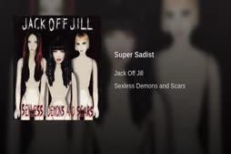 Jack Off Jill - Super Sadist